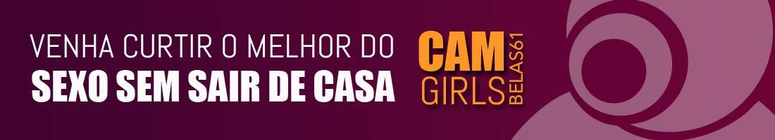 Sexo ao vivo sem sair de casa - Conheça as Cam Girls do Belas61
